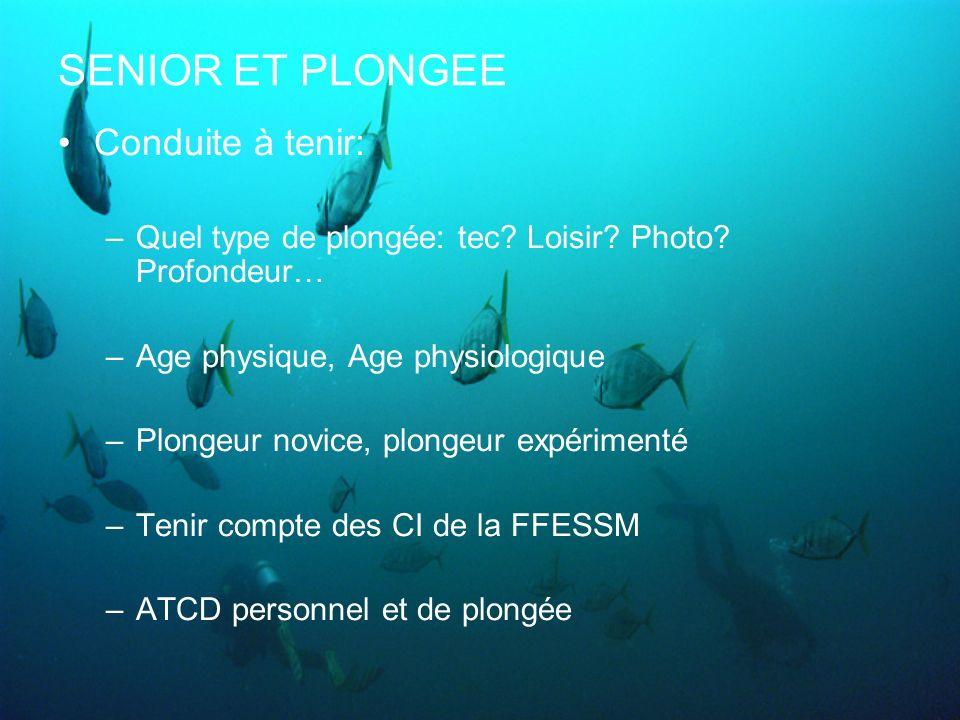 SENIOR ET PLONGEE Conduite à tenir: –Quel type de plongée: tec? Loisir? Photo? Profondeur… –Age physique, Age physiologique –Plongeur novice, plongeur