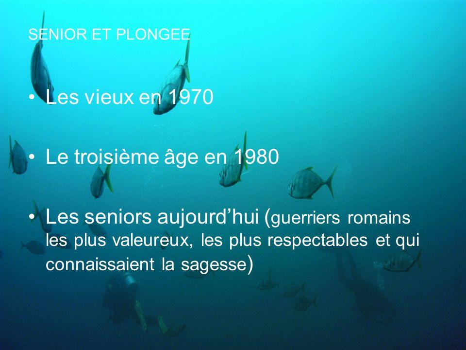 SENIOR ET PLONGEE Les vieux en 1970 Le troisième âge en 1980 Les seniors aujourdhui ( guerriers romains les plus valeureux, les plus respectables et qui connaissaient la sagesse )