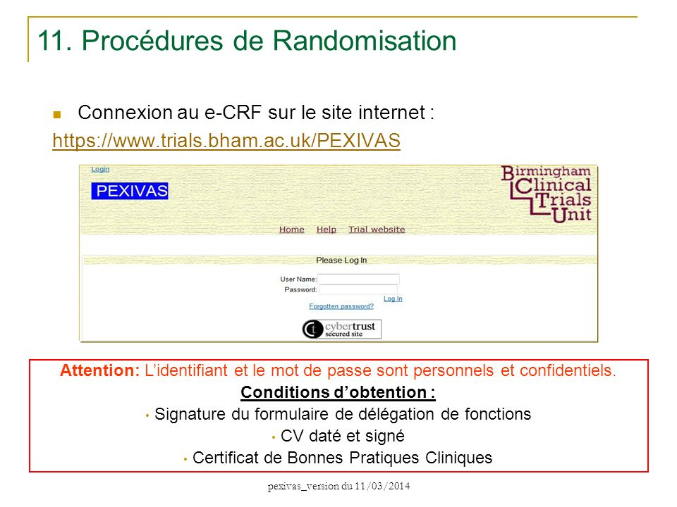 Connexion au e-CRF sur le site internet : https://www.trials.bham.ac.uk/PEXIVAS 11. Procédures de Randomisation Attention: Lidentifiant et le mot de p