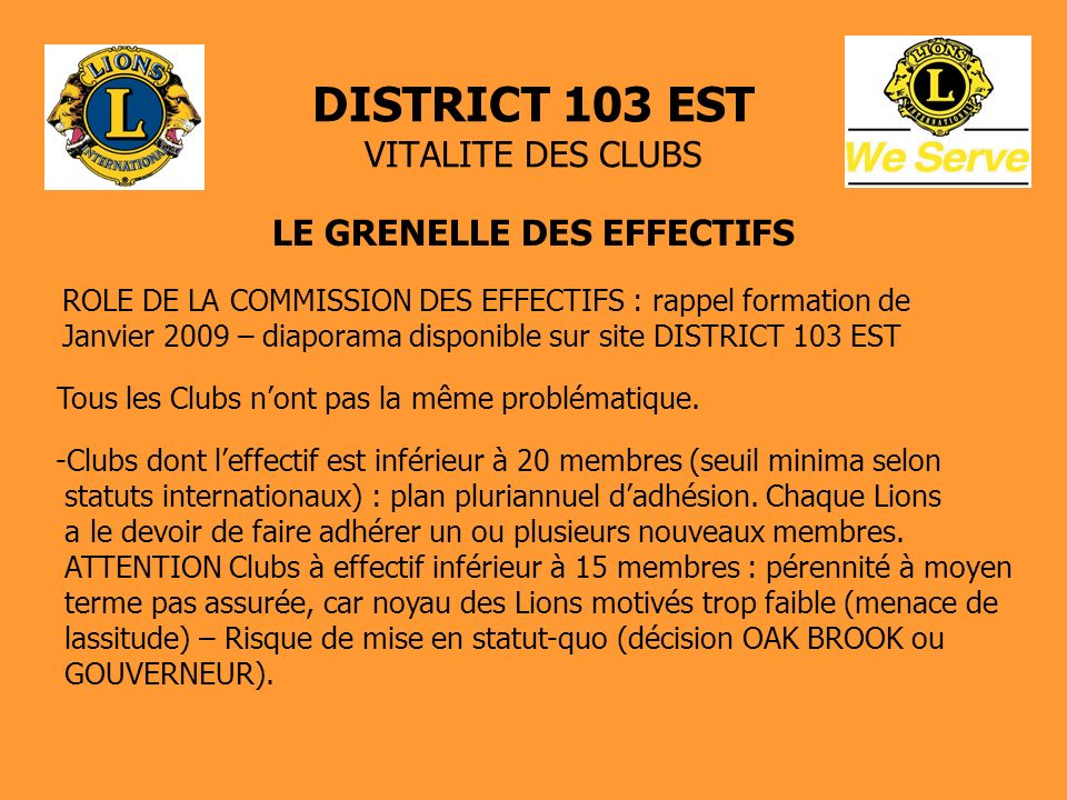 DISTRICT 103 EST VITALITE DES CLUBS LE GRENELLE DES EFFECTIFS ROLE DE LA COMMISSION DES EFFECTIFS : rappel formation de Janvier 2009 – diaporama disponible sur site DISTRICT 103 EST Tous les Clubs nont pas la même problématique.