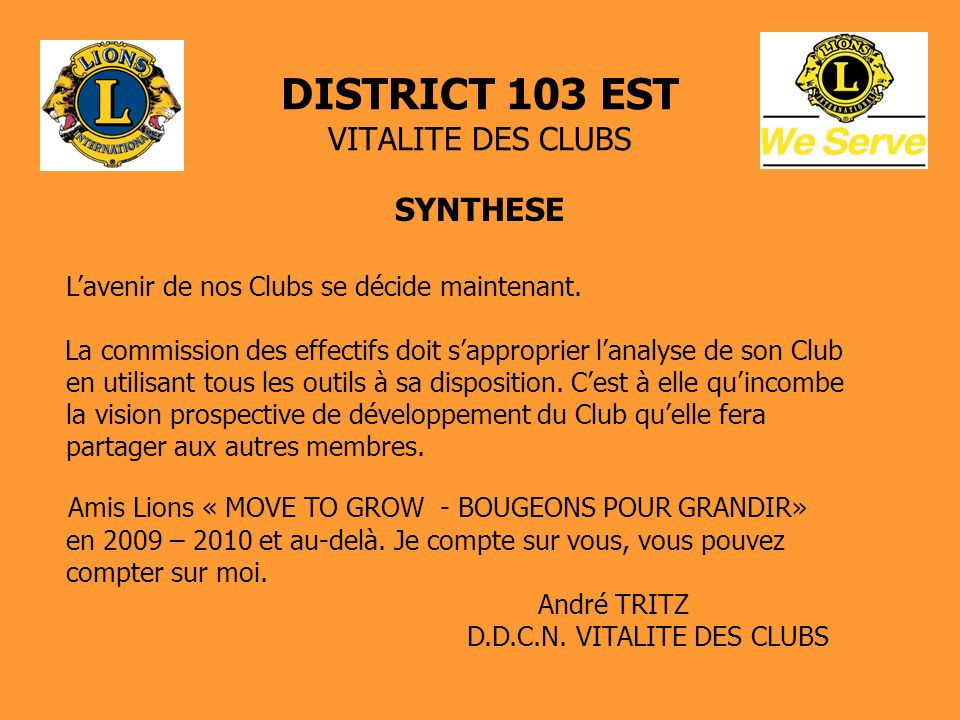 DISTRICT 103 EST VITALITE DES CLUBS SYNTHESE Lavenir de nos Clubs se décide maintenant. La commission des effectifs doit sapproprier lanalyse de son C