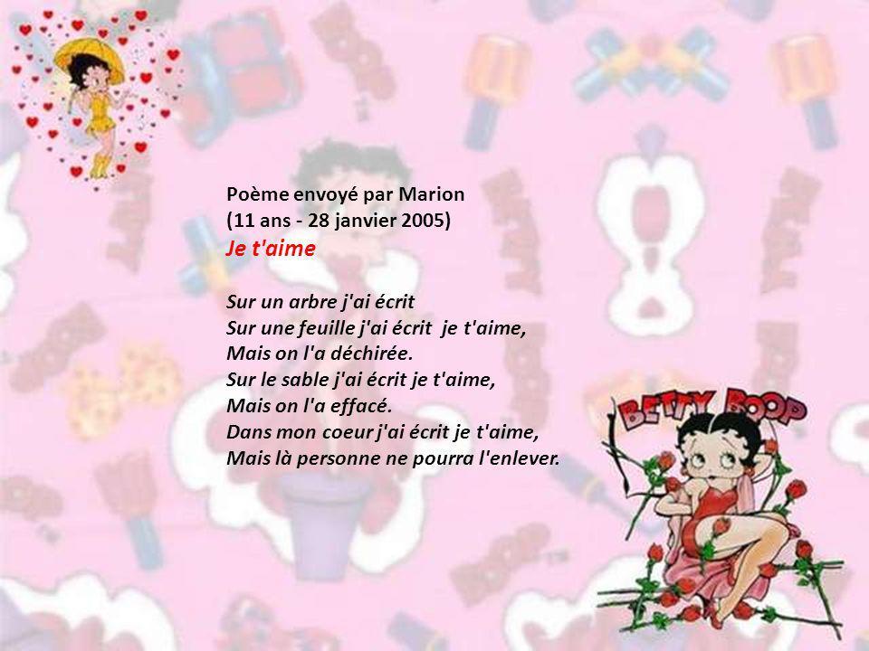 Poème envoyé par Marion (11 ans - 28 janvier 2005) Je t aime Sur un arbre j ai écrit Sur une feuille j ai écrit je t aime, Mais on l a déchirée.