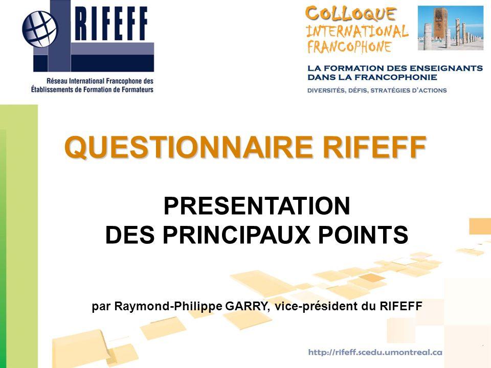 PRESENTATION DES PRINCIPAUX POINTS par Raymond-Philippe GARRY, vice-président du RIFEFF QUESTIONNAIRE RIFEFF