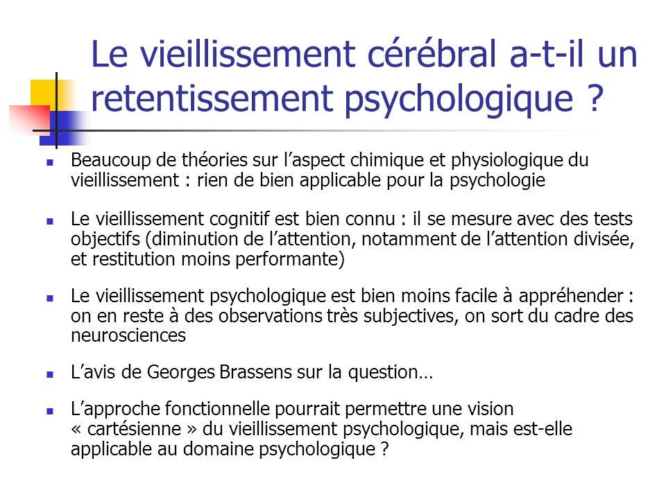 Le vieillissement cérébral a-t-il un retentissement psychologique ? Beaucoup de théories sur laspect chimique et physiologique du vieillissement : rie