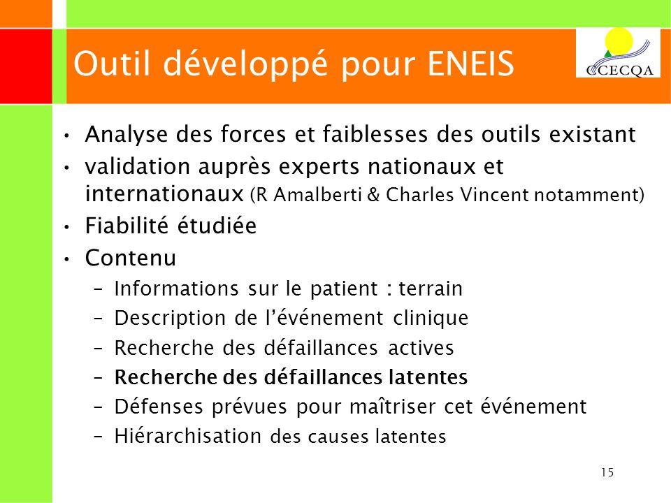 15 Outil développé pour ENEIS Analyse des forces et faiblesses des outils existant validation auprès experts nationaux et internationaux (R Amalberti
