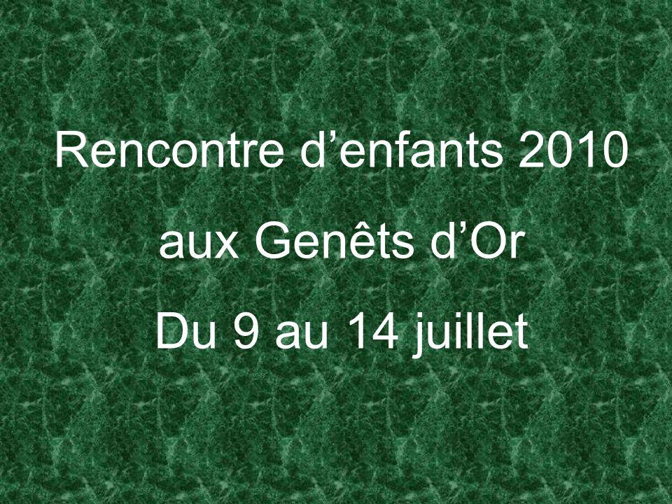 Rencontre denfants 2010 aux Genêts dOr Du 9 au 14 juillet