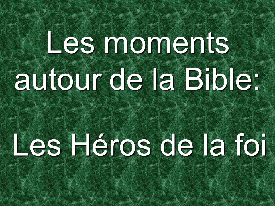 Les moments autour de la Bible: Les Héros de la foi Les Héros de la foi