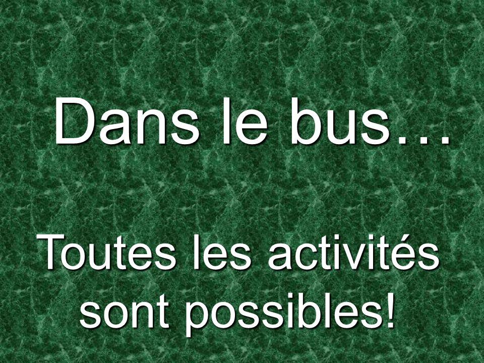 Dans le bus… Toutes les activités sont possibles!