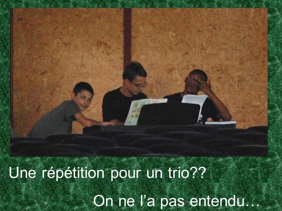 Une répétition pour un trio?? On ne la pas entendu…