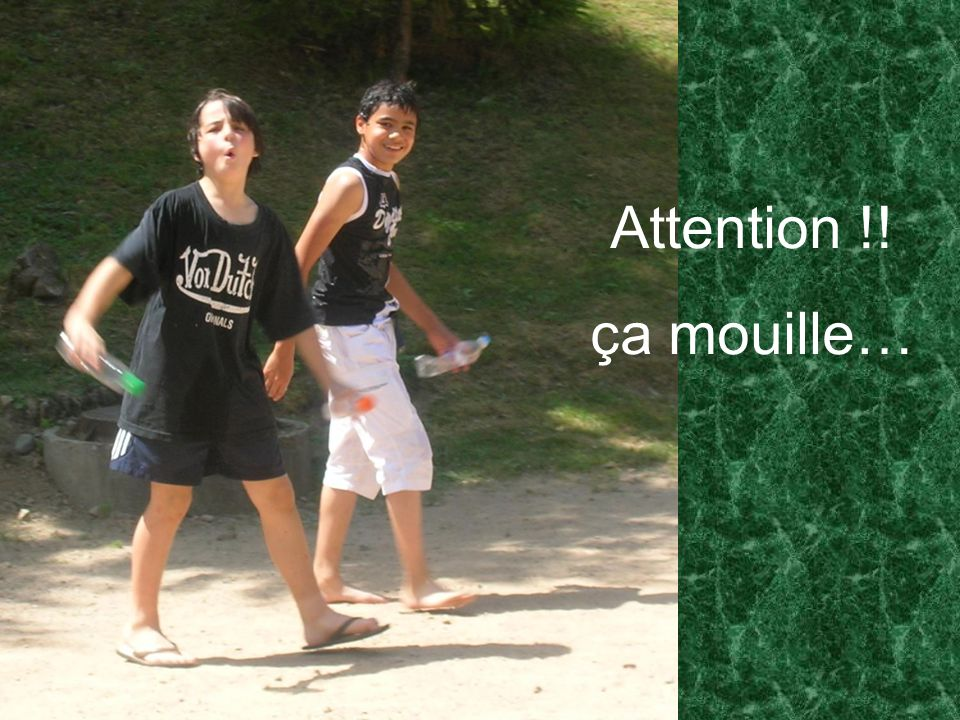 Attention !! ça mouille…
