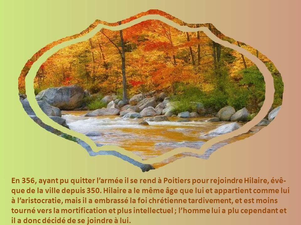 En 356, ayant pu quitter larmée il se rend à Poitiers pour rejoindre Hilaire, évê- que de la ville depuis 350.