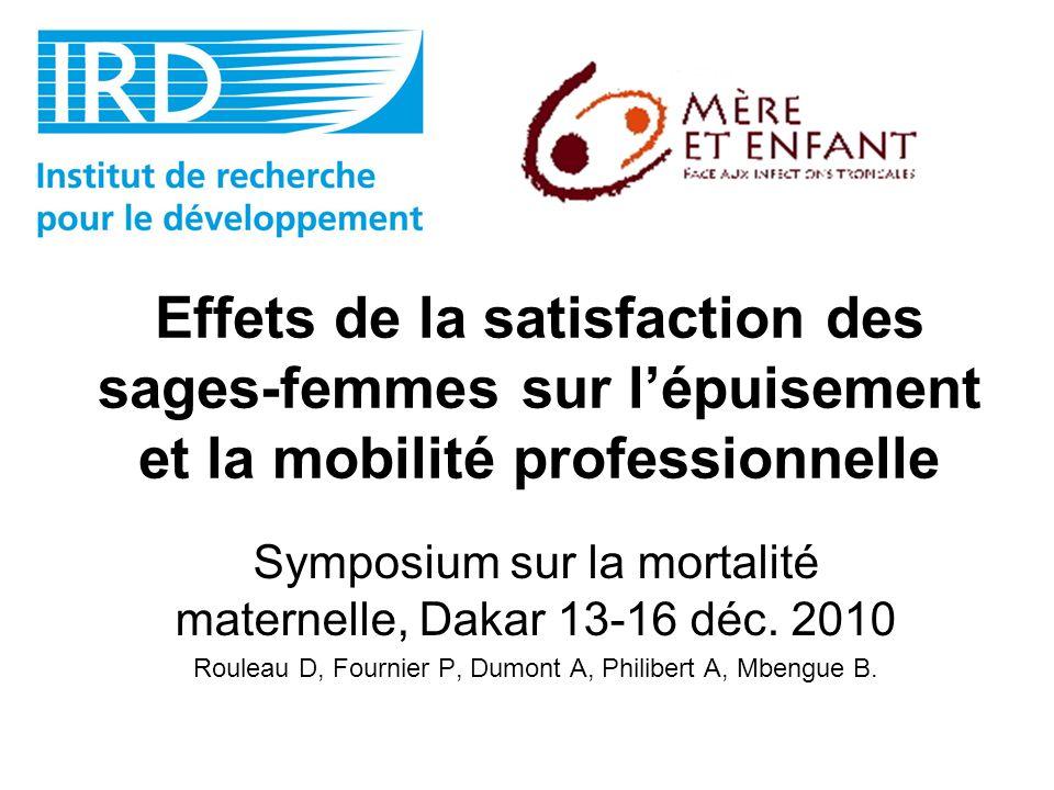 Effets de la satisfaction des sages-femmes sur lépuisement et la mobilité professionnelle Symposium sur la mortalité maternelle, Dakar 13-16 déc. 2010