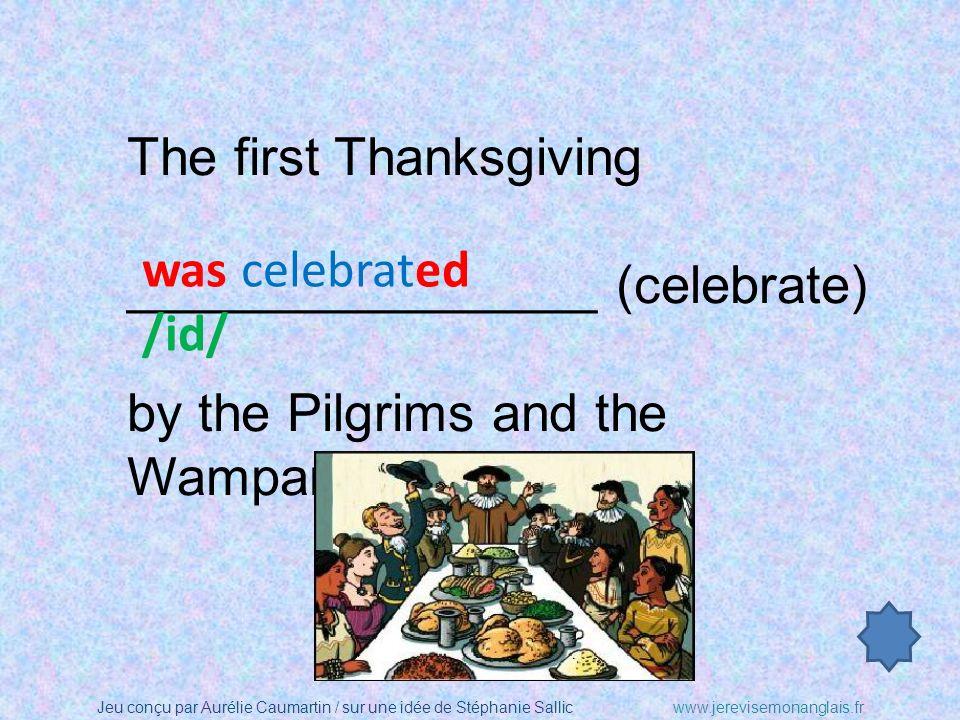 Jeu conçu par Aurélie Caumartin / sur une idée de Stéphanie Sallicwww.jerevisemonanglais.fr The first Thanksgiving ________________ (celebrate) by the Pilgrims and the Wampanoag.