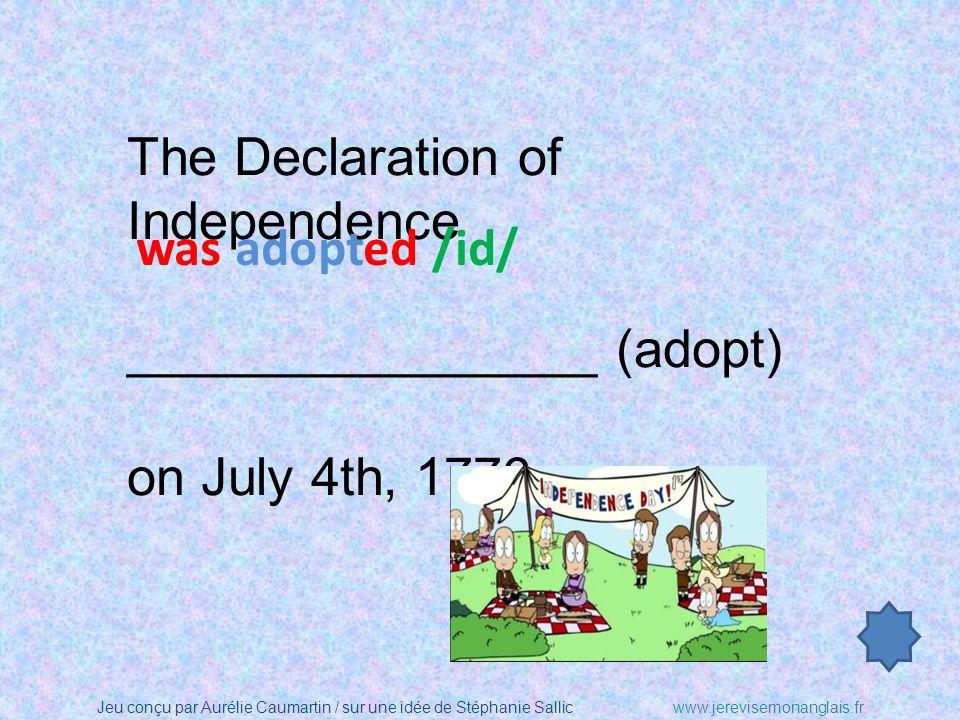 Jeu conçu par Aurélie Caumartin / sur une idée de Stéphanie Sallicwww.jerevisemonanglais.fr The Declaration of Independence ________________ (adopt) on July 4th, 1776.