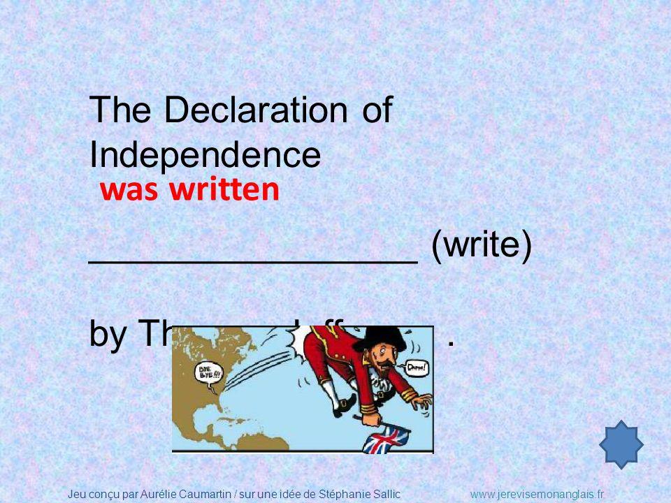 Jeu conçu par Aurélie Caumartin / sur une idée de Stéphanie Sallicwww.jerevisemonanglais.fr The Declaration of Independence ________________ (write) by Thomas Jefferson.