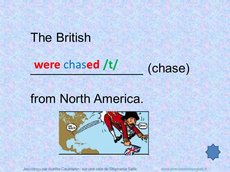 Jeu conçu par Aurélie Caumartin / sur une idée de Stéphanie Sallicwww.jerevisemonanglais.fr The British ________________ (chase) from North America.