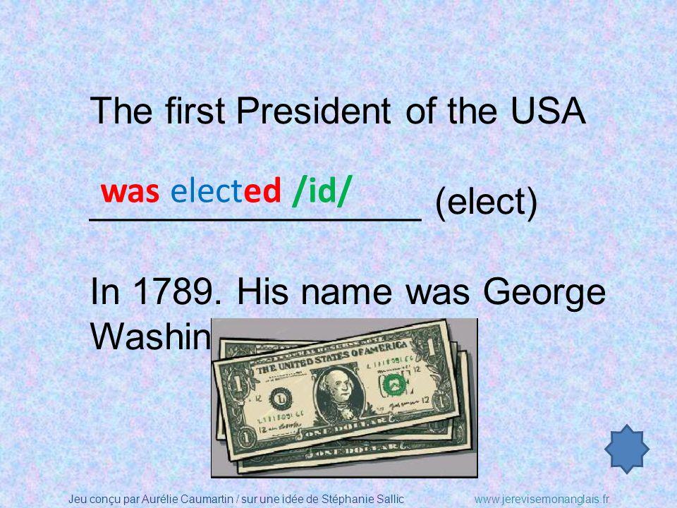 Jeu conçu par Aurélie Caumartin / sur une idée de Stéphanie Sallicwww.jerevisemonanglais.fr The first President of the USA ________________ (elect) In 1789.