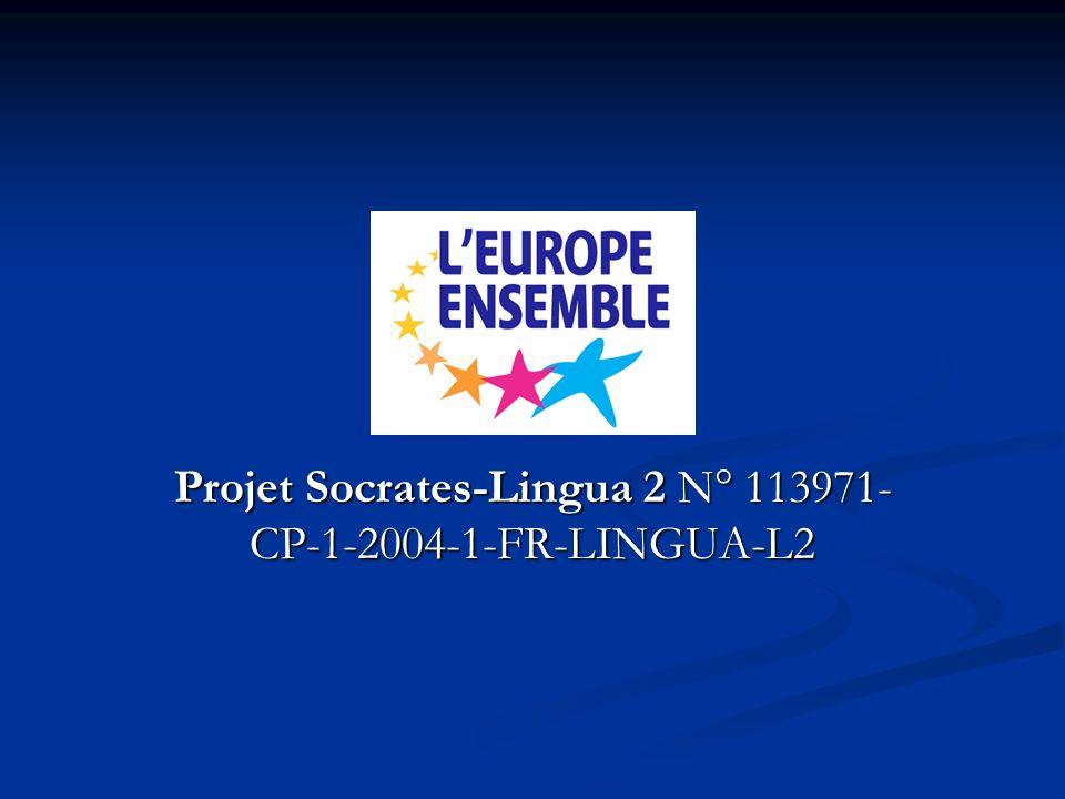 Projet Socrates-Lingua 2 N° 113971- CP-1-2004-1-FR-LINGUA-L2