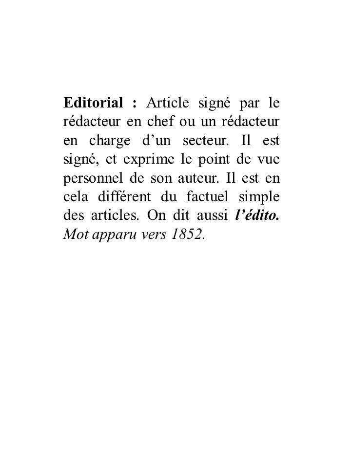 Editorial : Article signé par le rédacteur en chef ou un rédacteur en charge dun secteur.