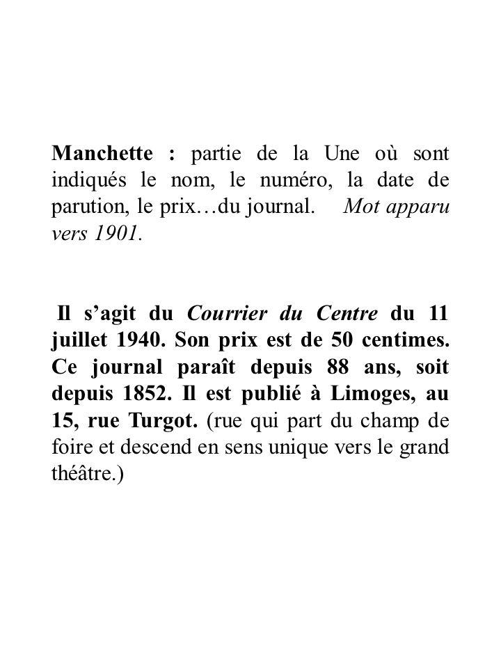 Manchette : partie de la Une où sont indiqués le nom, le numéro, la date de parution, le prix…du journal.