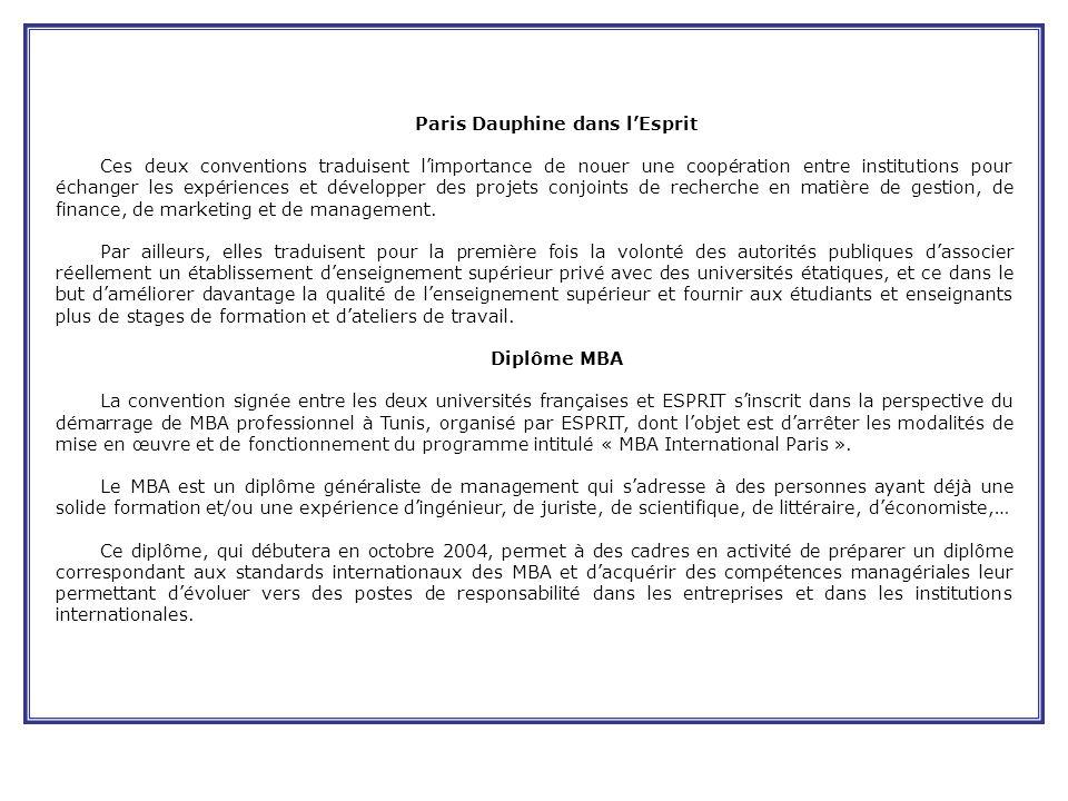 Paris Dauphine dans lEsprit Ces deux conventions traduisent limportance de nouer une coopération entre institutions pour échanger les expériences et développer des projets conjoints de recherche en matière de gestion, de finance, de marketing et de management.