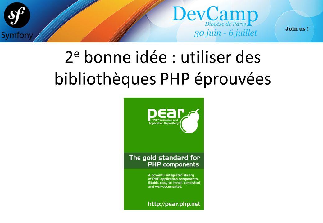 2 e bonne idée : utiliser des bibliothèques PHP éprouvées