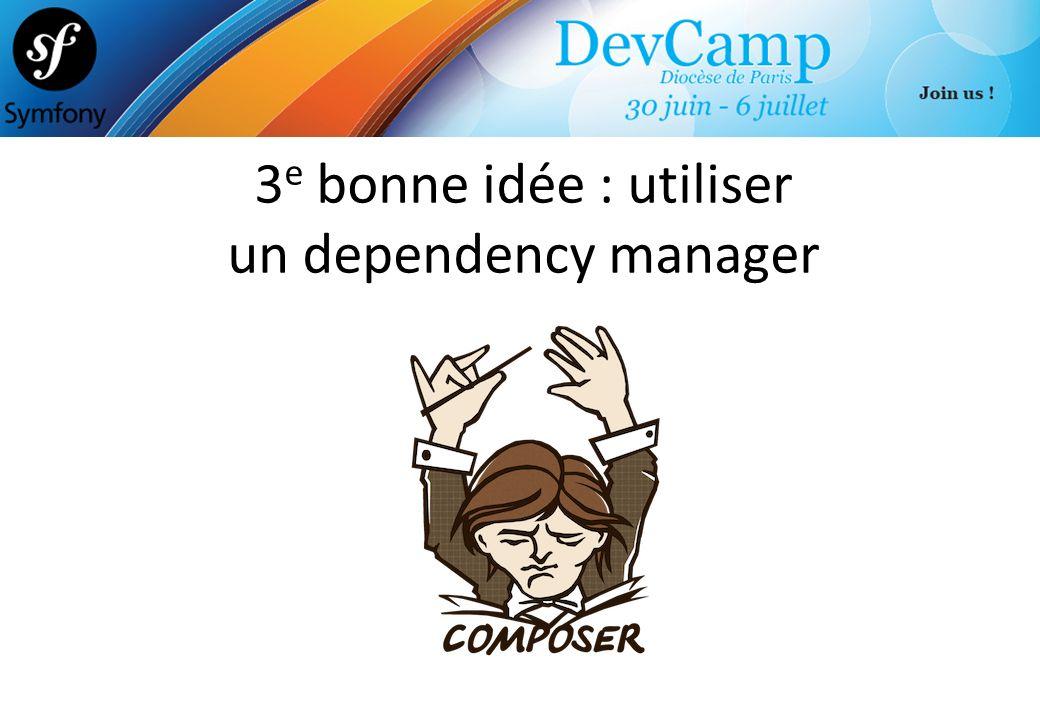 3 e bonne idée : utiliser un dependency manager