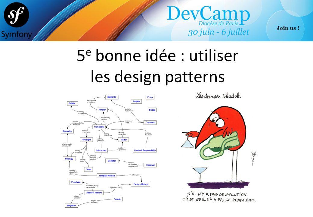5 e bonne idée : utiliser les design patterns