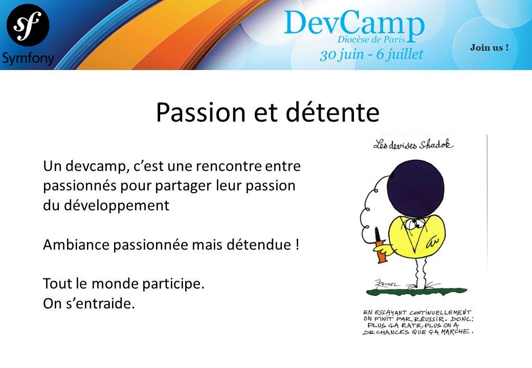 Passion et détente Un devcamp, cest une rencontre entre passionnés pour partager leur passion du développement Ambiance passionnée mais détendue ! Tou
