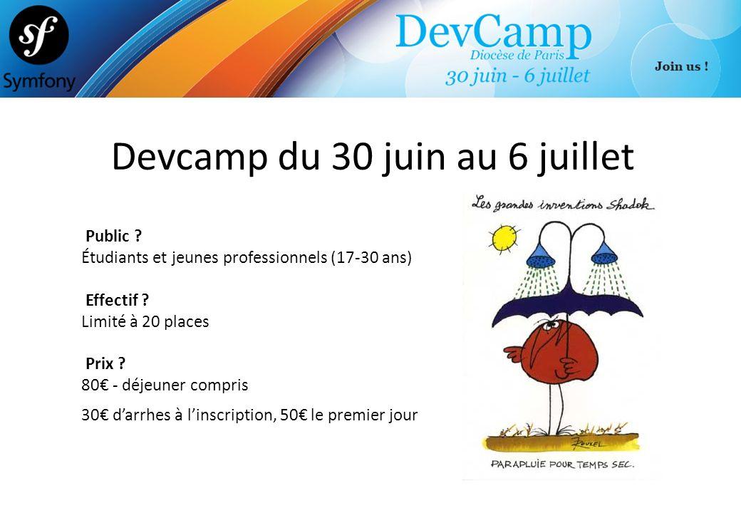 Devcamp du 30 juin au 6 juillet Public ? Étudiants et jeunes professionnels (17-30 ans) Effectif ? Limité à 20 places Prix ? 80 - déjeuner compris 30