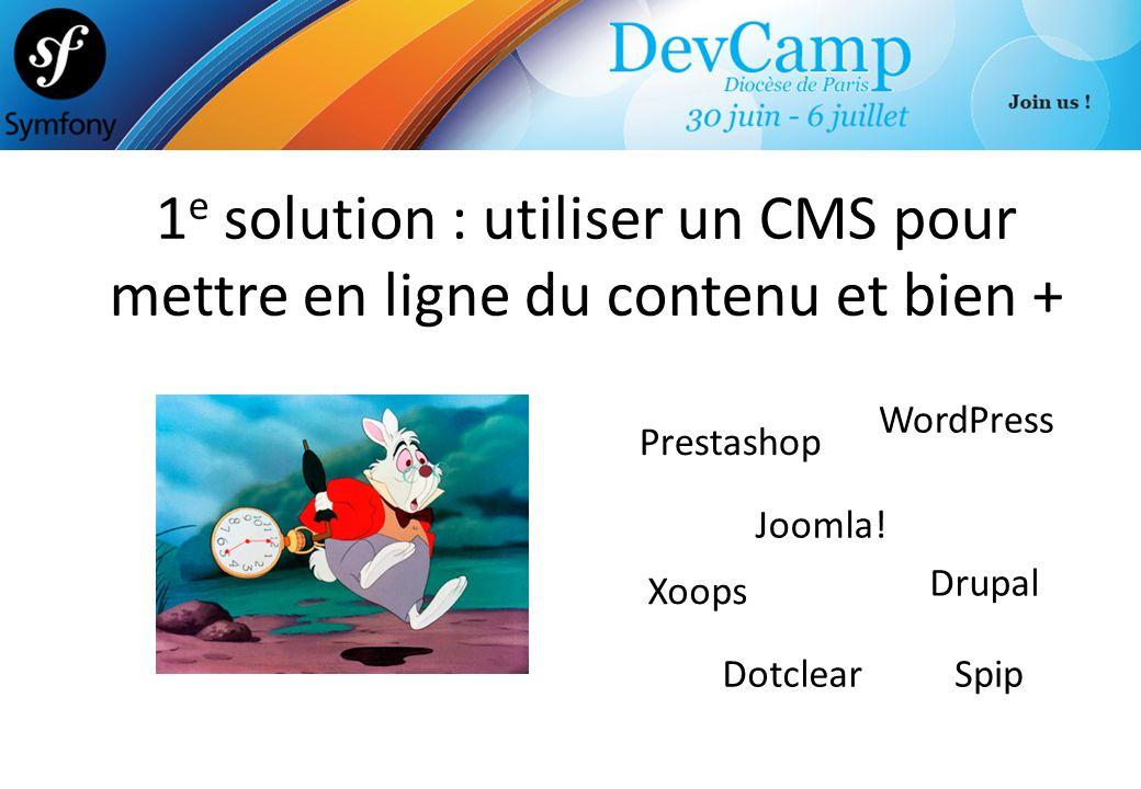 1 e solution : utiliser un CMS pour mettre en ligne du contenu et bien + WordPress Dotclear Joomla! Drupal Xoops Spip Prestashop