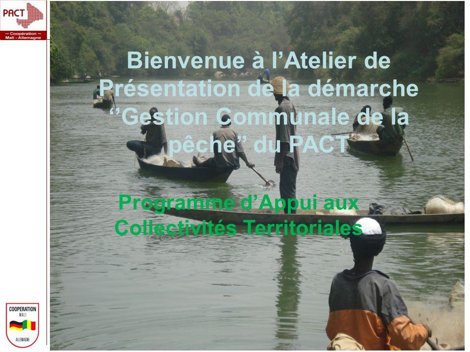 Bienvenue à lAtelier de Présentation de la démarche Gestion Communale de la pêche du PACT Programme dAppui aux Collectivités Territoriales