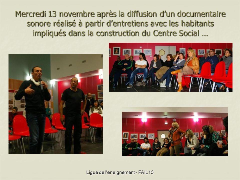 Mercredi 13 novembre après la diffusion dun documentaire sonore réalisé à partir dentretiens avec les habitants impliqués dans la construction du Centre Social … Ligue de l eneignement - FAIL13