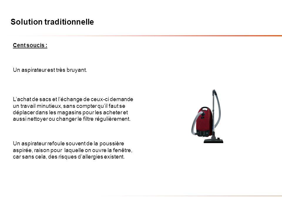 Solution traditionnelle Un aspirateur est très bruyant.