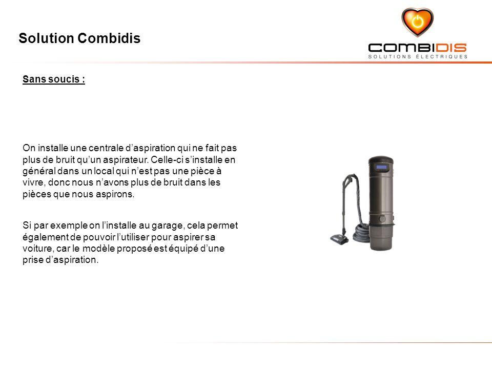 Solution Combidis La centrale est munie dun grand bac lavable, inusable et traité anti-microbien, sans sac dune capacité nettement supérieure à un aspirateur traditionnel.