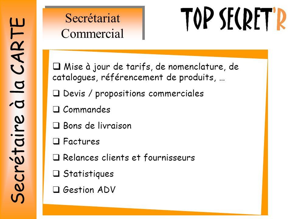 Secrétariat Commercial Mise à jour de tarifs, de nomenclature, de catalogues, référencement de produits, … Devis / propositions commerciales Commandes