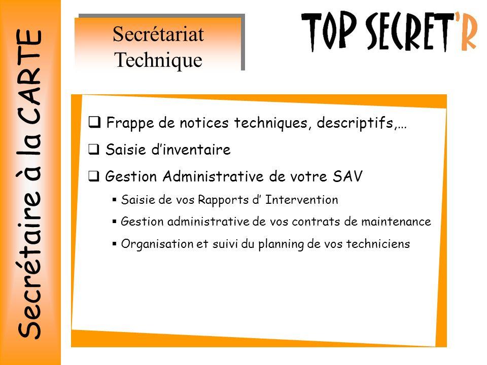 Secrétariat Technique Frappe de notices techniques, descriptifs,… Saisie dinventaire Gestion Administrative de votre SAV Saisie de vos Rapports d Inte