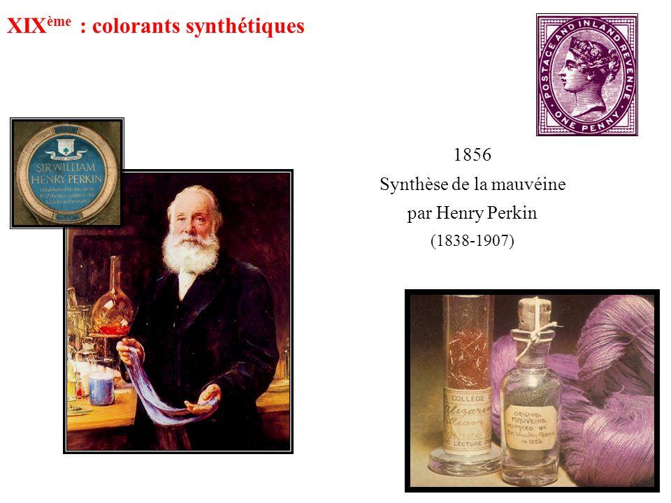 1856 Synthèse de la mauvéine par Henry Perkin (1838-1907) XIX ème : colorants synthétiques