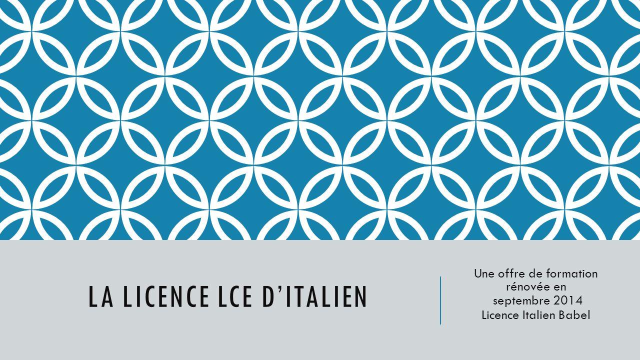 LA LICENCE LCE DITALIEN Une offre de formation rénovée en septembre 2014 Licence Italien Babel
