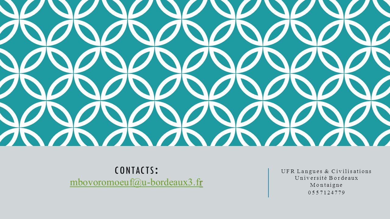 r r CONTACTS : mbovoromoeuf@u-bordeaux3.fr mbovoromoeuf@u-bordeaux3.fr UFR Langues & Civilisations Université Bordeaux Montaigne 0557124779