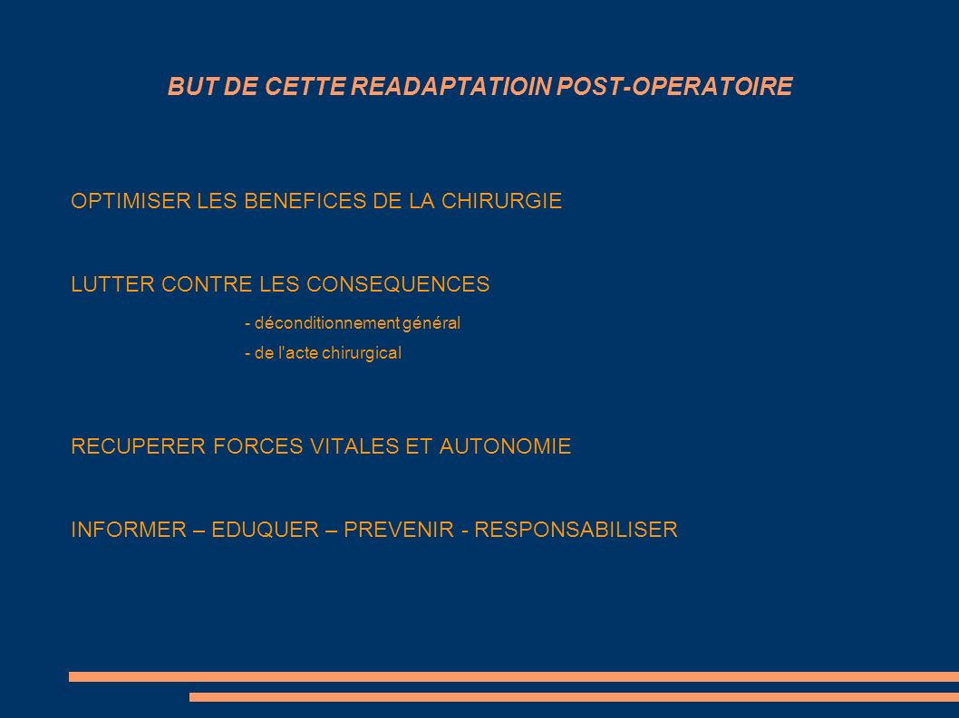 BUT DE CETTE READAPTATIOIN POST-OPERATOIRE OPTIMISER LES BENEFICES DE LA CHIRURGIE LUTTER CONTRE LES CONSEQUENCES - déconditionnement général - de l'a