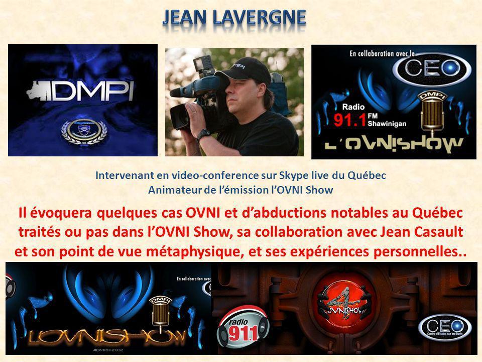 Intervenant en video-conference sur Skype live du Québec Animateur de lémission lOVNI Show Il évoquera quelques cas OVNI et dabductions notables au Qu