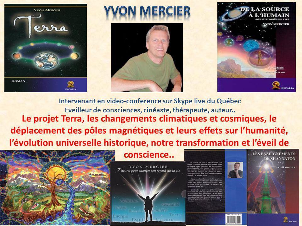 Intervenant en video-conference sur Skype live du Québec Eveilleur de consciences, cinéaste, thérapeute, auteur.. Le projet Terra, les changements cli