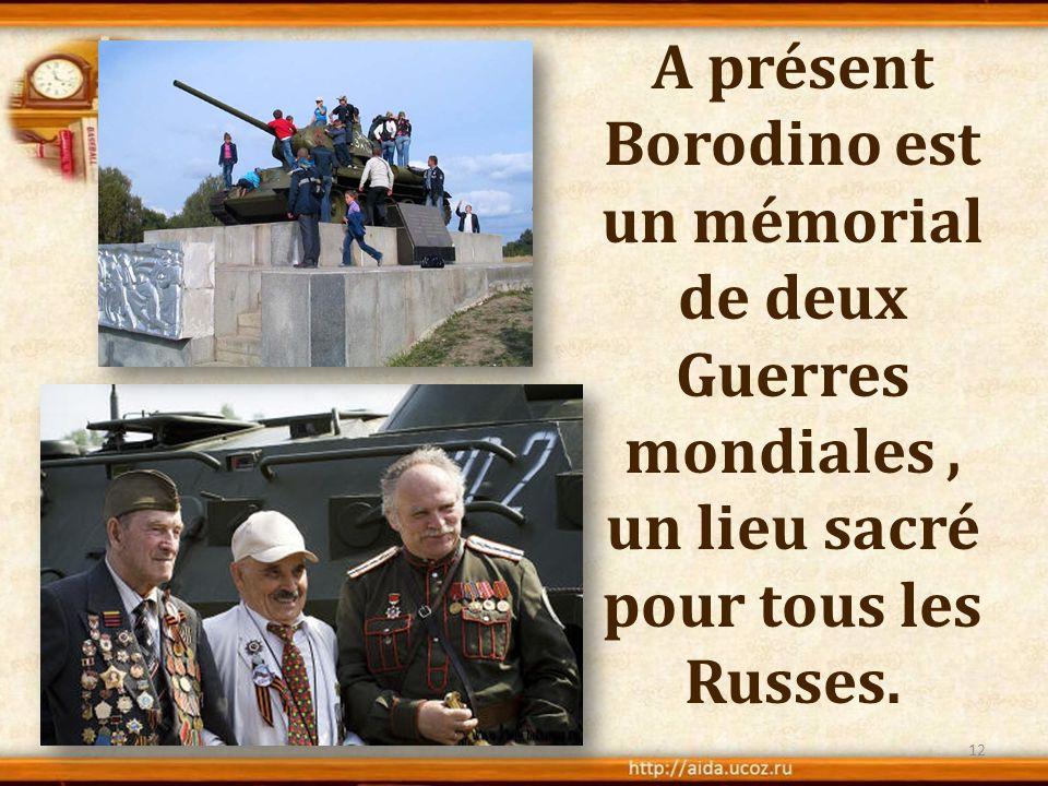 A présent Borodino est un mémorial de deux Guerres mondiales, un lieu sacré pour tous les Russes. 12