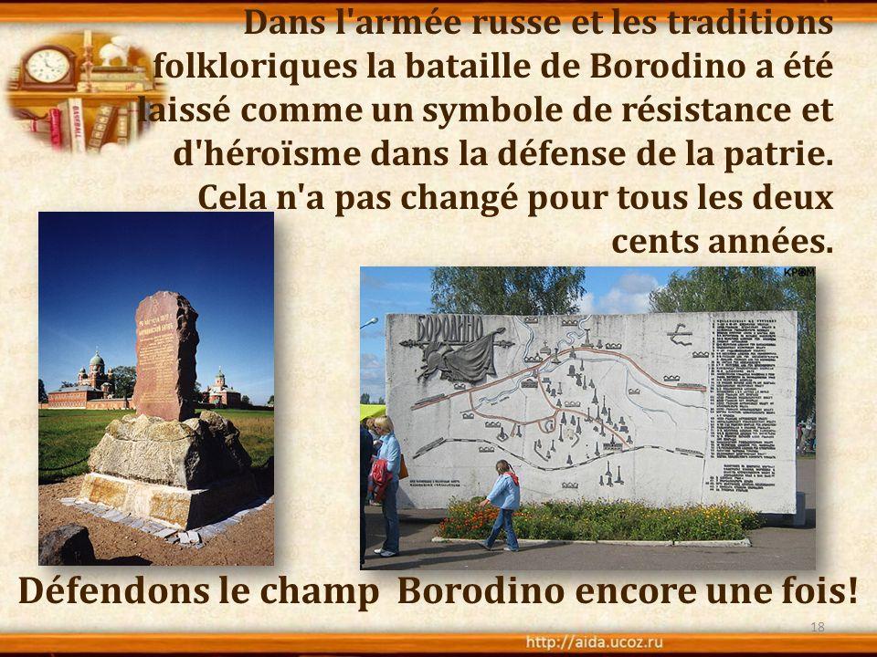 Dans l'armée russe et les traditions folkloriques la bataille de Borodino a été laissé comme un symbole de résistance et d'héroïsme dans la défense de