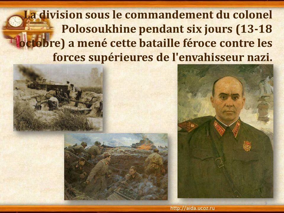 La division sous le commandement du colonel Polosoukhine pendant six jours (13-18 octobre) a mené cette bataille féroce contre les forces supérieures