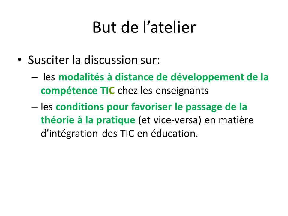 But de latelier Susciter la discussion sur: – les modalités à distance de développement de la compétence TIC chez les enseignants – les conditions pou