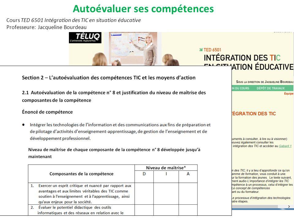 Cours TED 6501 Intégration des TIC en situation éducative Professeure: Jacqueline Bourdeau Autoévaluer ses compétences