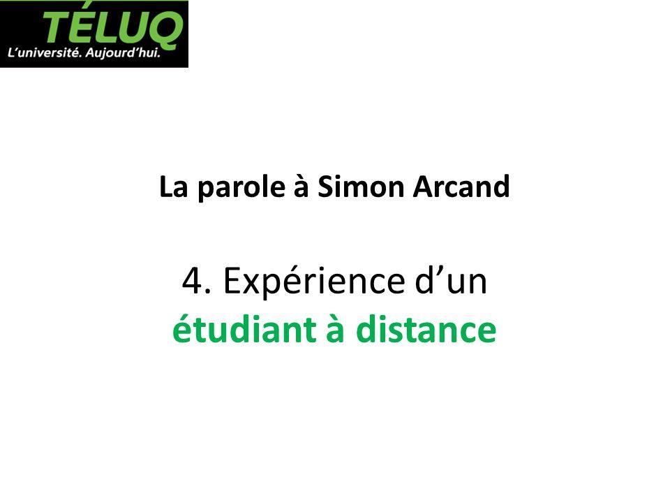 La parole à Simon Arcand 4. Expérience dun étudiant à distance