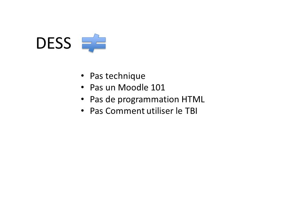 DESS Pas technique Pas un Moodle 101 Pas de programmation HTML Pas Comment utiliser le TBI